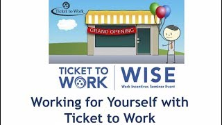 WISE Webinar 2017-11: Working for Yourself with Ticket to Work