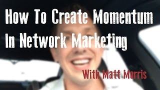 How To Create Momentum In Network Marketing