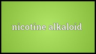 Nicotine alkaloid Meaning
