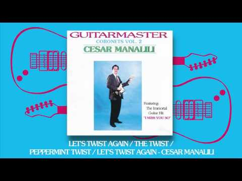 Cesar Manalili - Let's Twist Again / The Twist / Peppermint Twist / Let's Twist Again