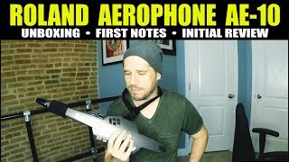 ROLAND AEROPHONE AE10 - UNBOXING - FIRST NOTES - REVIEW