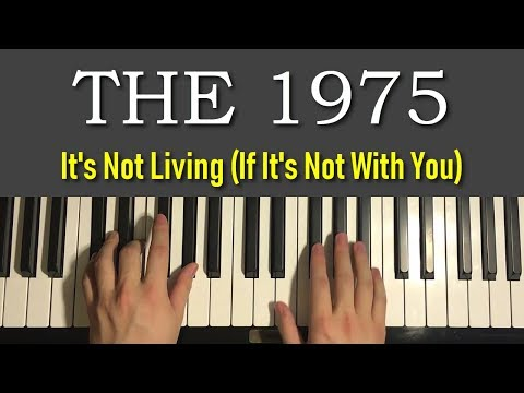 HOW TO PLAY - The 1975 - It's Not Living (If It's Not With You) (Piano Tutorial Lesson)
