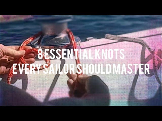 8 Knots Every Sailor Should Master (sailing knots)