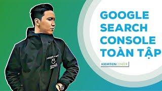 Hướng dẫn toàn tập cách sử dụng Google Search Console | Kiemtiencenter