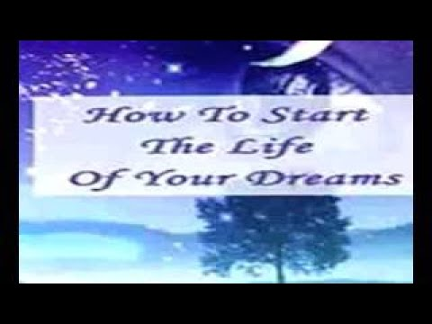 How To Start The Life Of Your Dreams