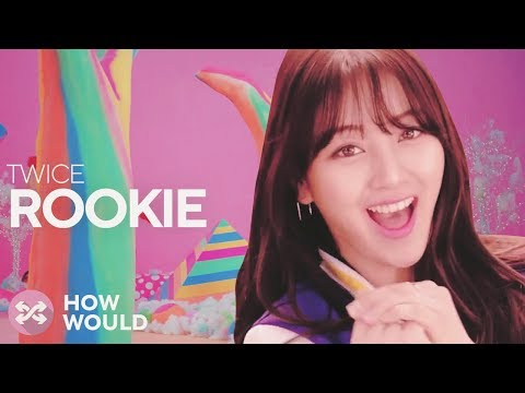 HOW WOULD TWICE SING ROOKIE