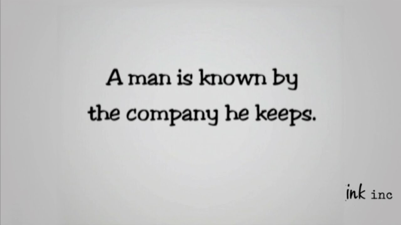 man is known by the company he keeps essay  man is known by the company he keeps essay
