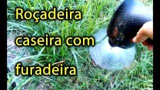 ROÇADEIRA CASEIRA COM FURADEIRA COMO FAZER  2017