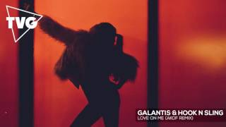 Galantis & Hook N Sling - Love On Me (Akof Remix)