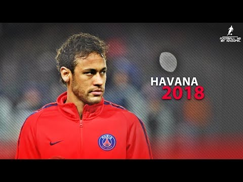 Neymar JR 2018 | Havana Ft.Camila Cabello ● Crazy Skills & Goals 17/18 | HD 1080p