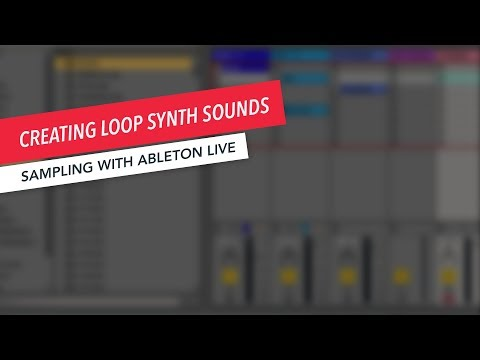 Sampling with Ableton Live: Exploring Loop Synthesizers | Music Production | Ableton | Tips