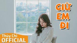 Giữ Em Đi   Thuỳ Chi   Official MV Lyric 4K