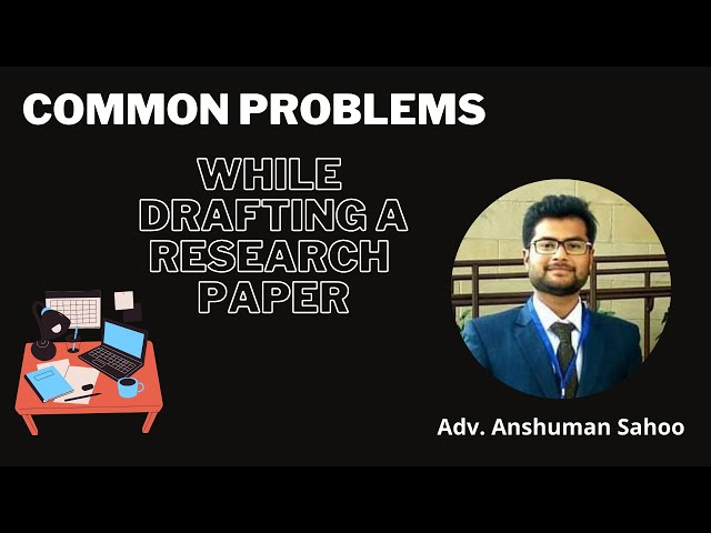 Common Problems faced while drafting a Legal Research paper