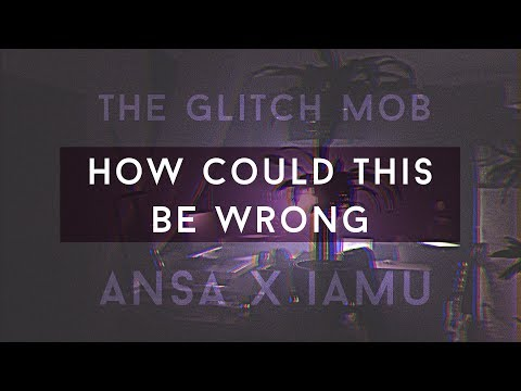 Glitch Mob - How Could This Be Wrong (IAMU x ANSA Remix)