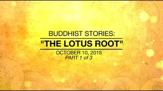 Video BUDDHIST STORIES: THE LOTUS ROOT - PART1/3 - Oct 10, 2015 download MP3, 3GP, MP4, WEBM, AVI, FLV Juli 2018