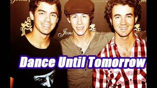 **** NEW JONAS BROTHERS SONG ! DANCE UNTIL TOMORROW !!! HQ **** + DOWNLOAD LINK