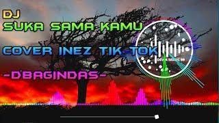 DJ SUKA SAMA KAMU - D'BAGINDAS COVER BY INEZ REMIX FULL BASS TIK TOK TERBARU 2020