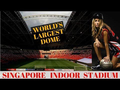 World's Largest Dome | Singapore Indoor Stadium | Singapore National Stadium