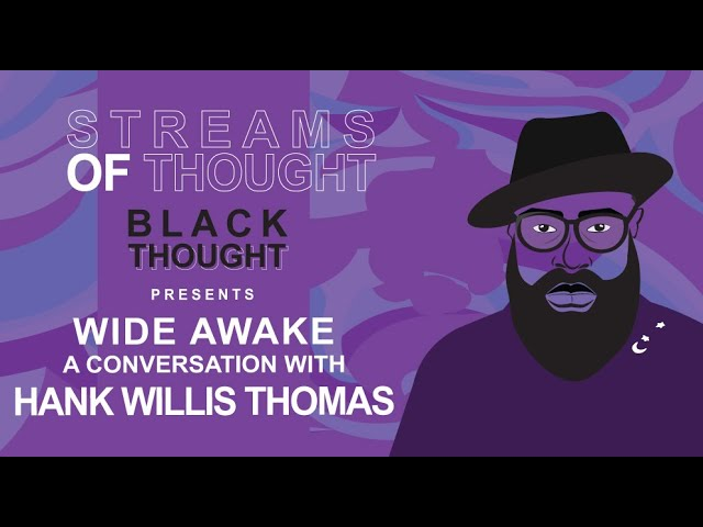 Streams Of Thoughts Presents: Wide Awake, a Conversation with Hank Willis Thomas