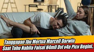 Tanggapan Ibu Mertua Marcell Darwin Saat Tahu Nabila Faisal H4mll Dvl V4n Picv Begini..