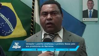 Luizinho enalteceu o prefeito Bessa por apoiar os produtores de Barreiras
