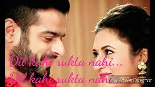 Dil kahi rukta nahi (yeh hai mohabbatein) lyrical video status