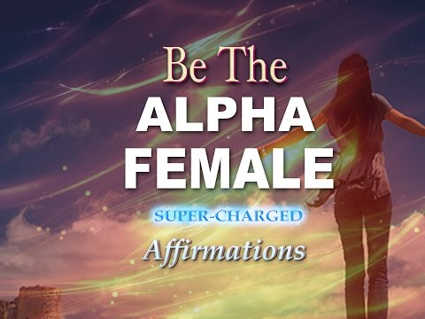 ALPHA FEMALE - Super-Charged Affirmations to make you an alpha female.