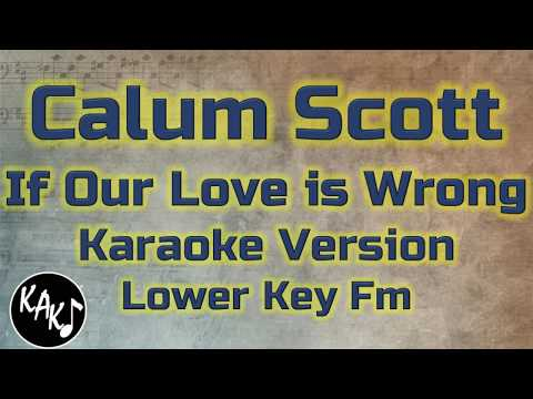 Calum Scott - If Our Love is Wrong Karaoke Lyrics Cover Instrumental Lower Key Fm