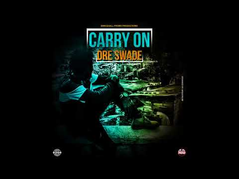 Dre Swade - Carry On (Dancehall Promo) Dancehall 2018