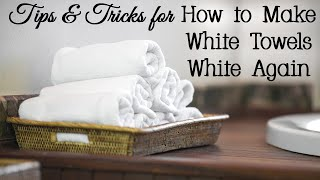 Tips and Tricks for How to Make White Towels White Again