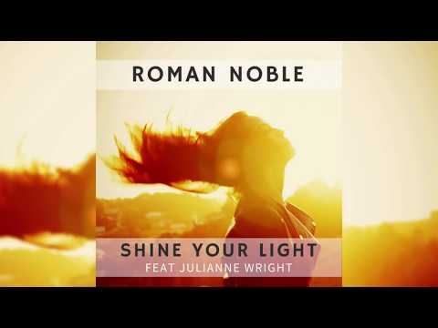Roman Noble - Shine Your Light (Feat Julianne Wright)