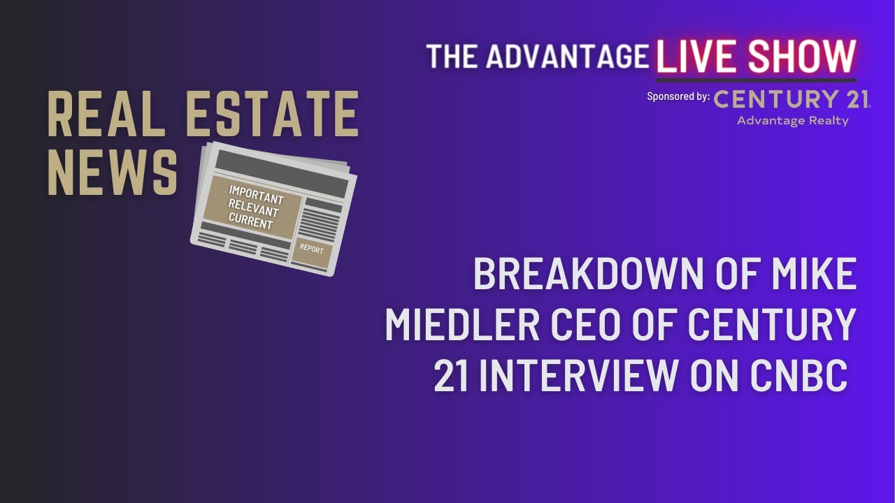 Comments on Interview with Mike Miedler CEO CENTURY 21 on CNBC. Real Estate Market In 2021