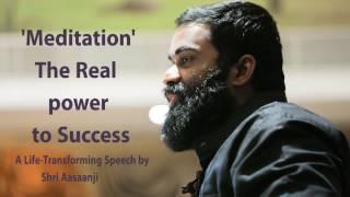 Meditation - The Real power to Success!! - Shri Aasaanji