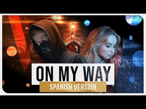 Alan Walker - On My Way feat Andrea García Spanish