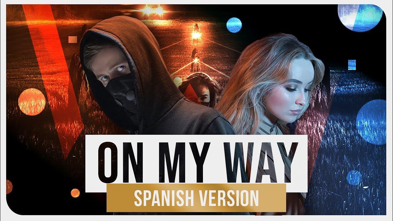 Andrea Garcia Videos alan walker - on my way (feat. andrea garcía) [spanish version]