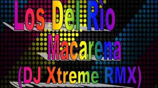 Los Del Rìo - Macarena *DJ Xtreme Rmx*