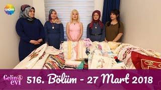 Gelin Evi 516. Bölüm   27 Mart 2018