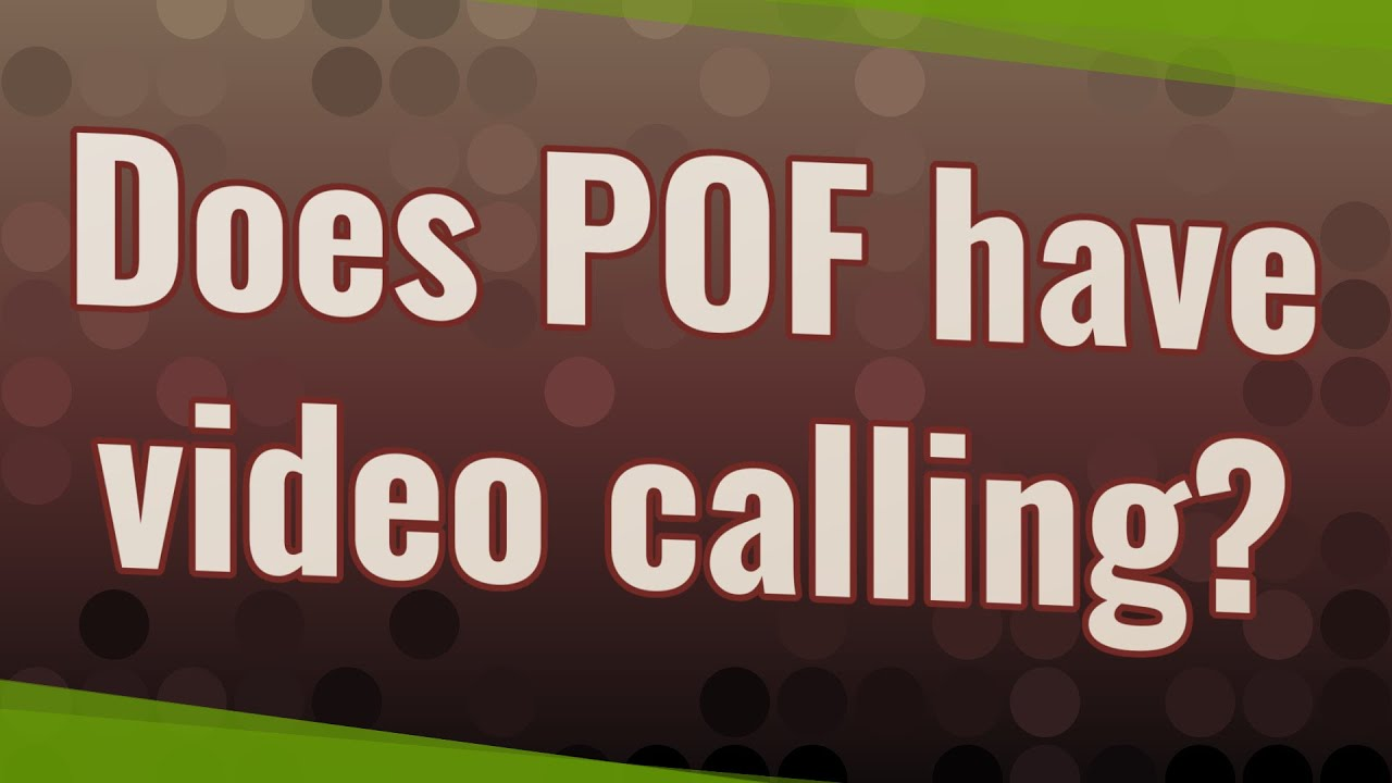 Video call pof The #1