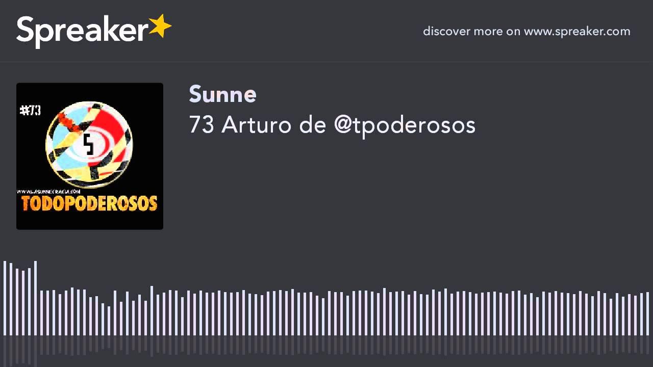 73 Arturo de @tpoderosos