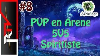 Archeage #8 - PVP en Arène 5v5 - Spiritiste