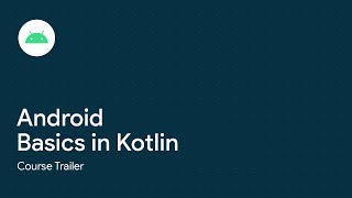 Android Basics in Kotlin: Course Trailer
