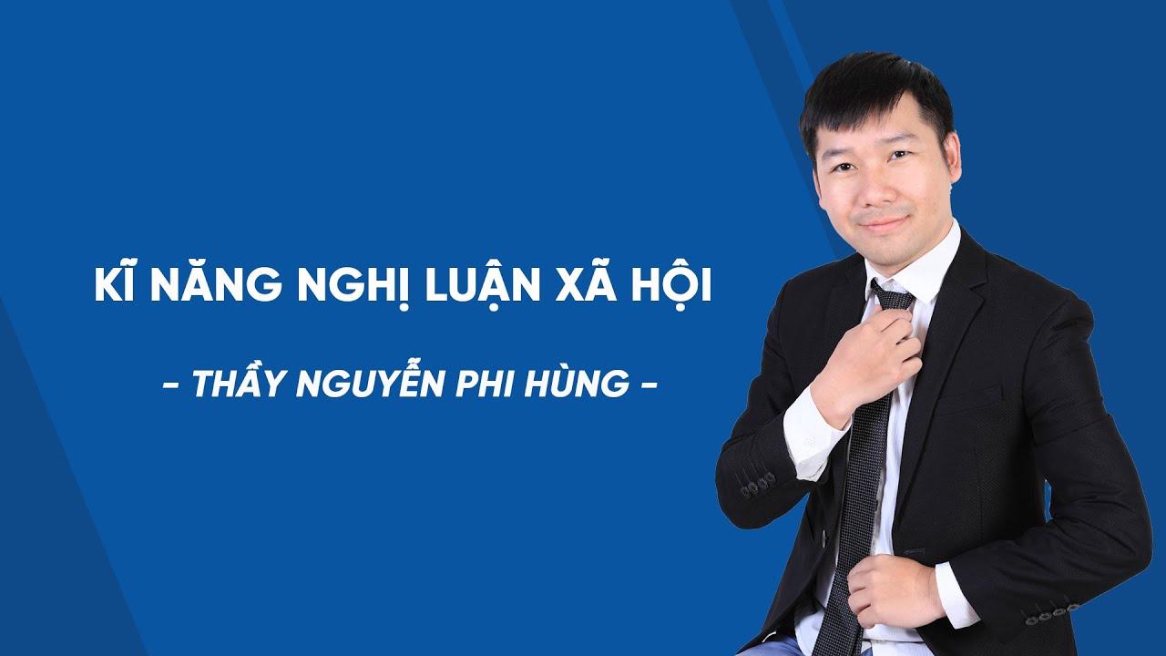 Kĩ năng làm câu nghị luận xã hội – Ôn thi vào 10 – Thầy Nguyễn Phi Hùng – HOCMAI
