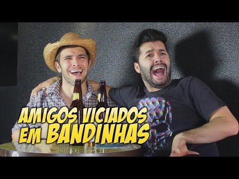 AMIGOS VICIADOS EM BANDINHAS