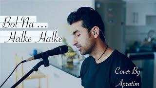 Bol Na Halke Halke   Cover Apratim   Shankar-Ehsaan-Loy   Preity Zinta, Abhishek Bachchan