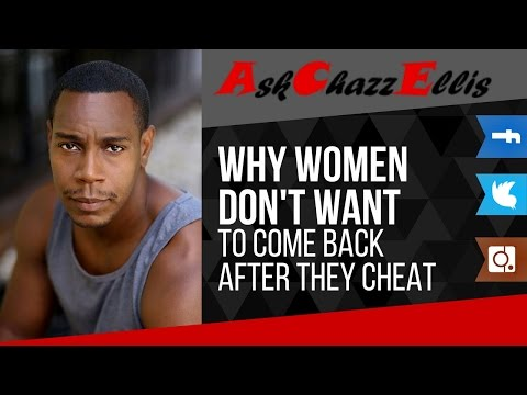 Why women don't want to come back after they cheat