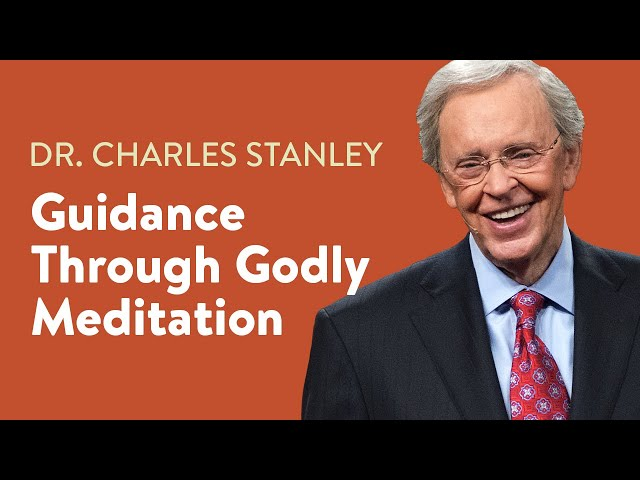Guidance Through Godly Meditation – Dr. Charles Stanley