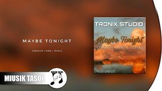 CHRONICZ & Rhee - Maybe Tonight (ft. Tronix)