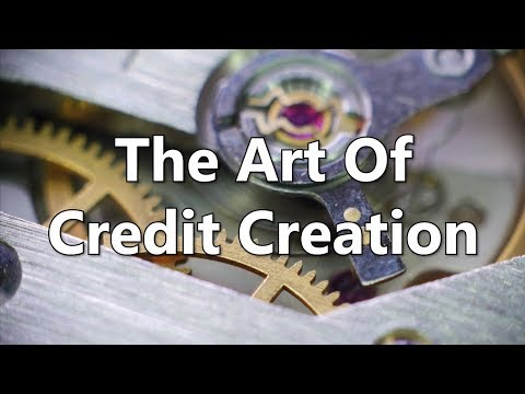 The Art Of Credit Creation