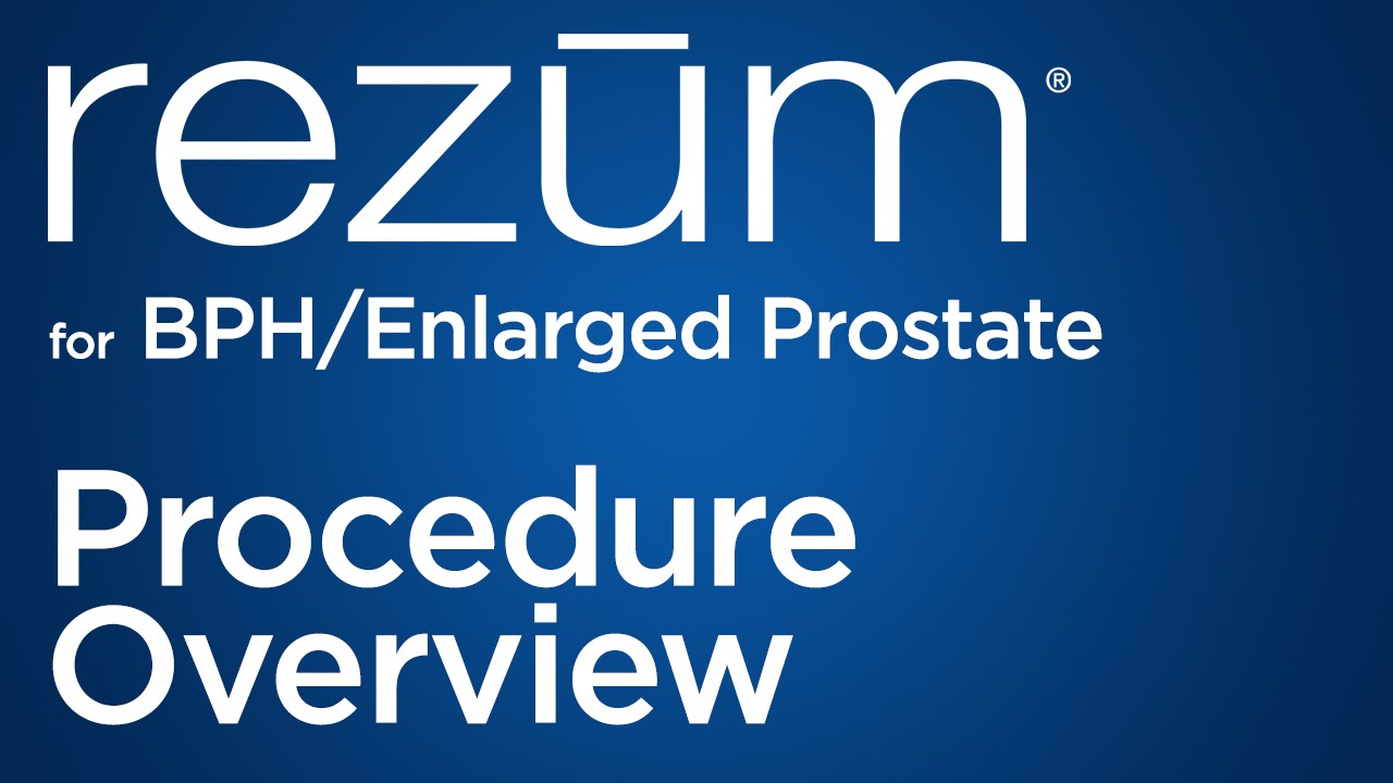 Rezum Water Vapor Therapy For Bph Enlarged Prostate