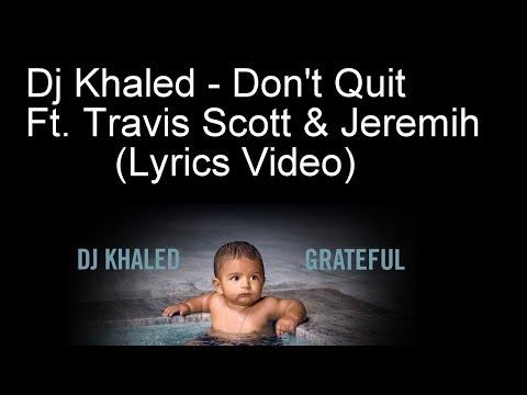 Dj Khaled - Don't Quit Ft. Travis Scott & Jeremih (Lyrics Video)